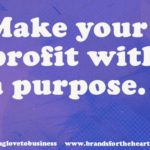 Make your profit with a purpose